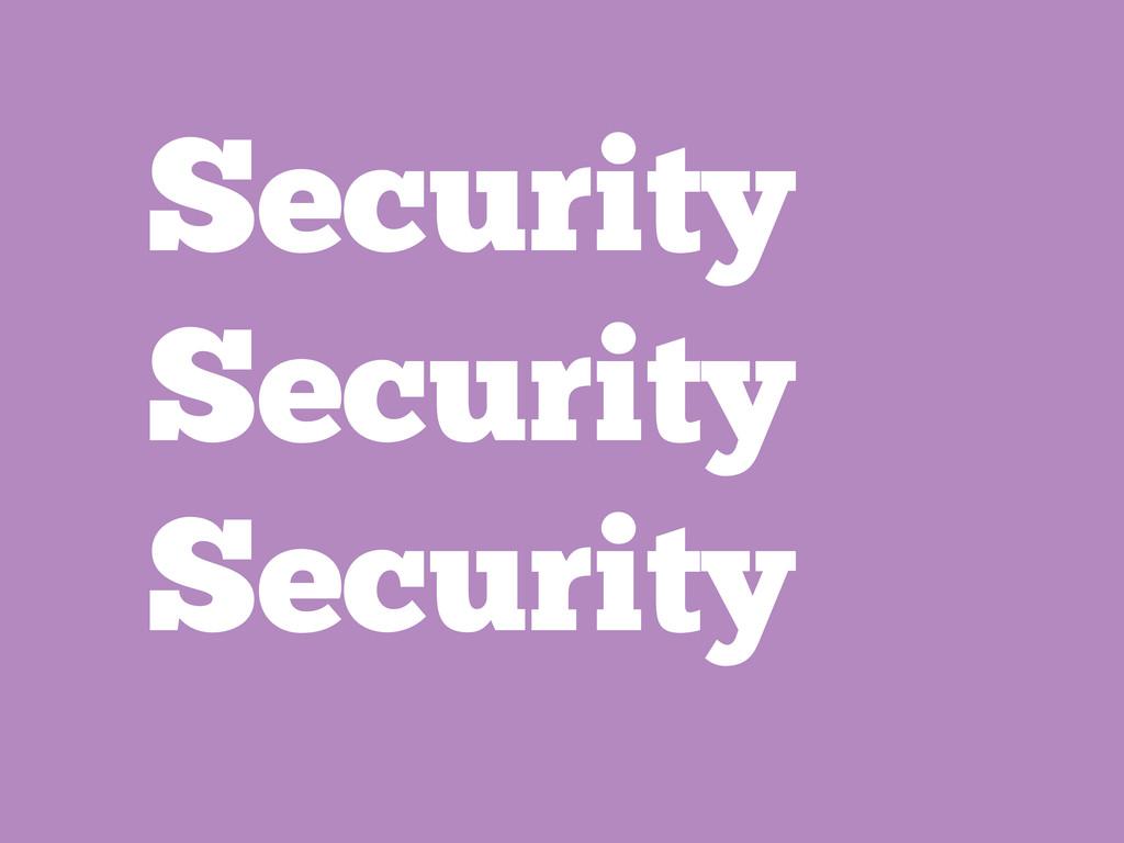 Security Security Security