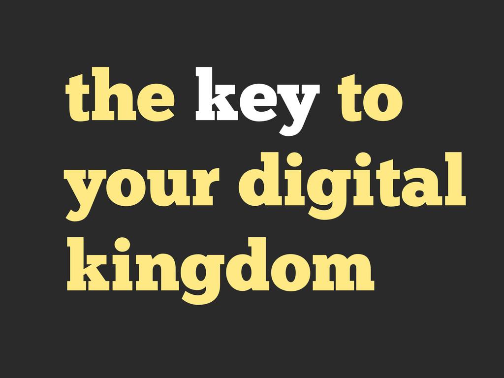 the key to your digital kingdom