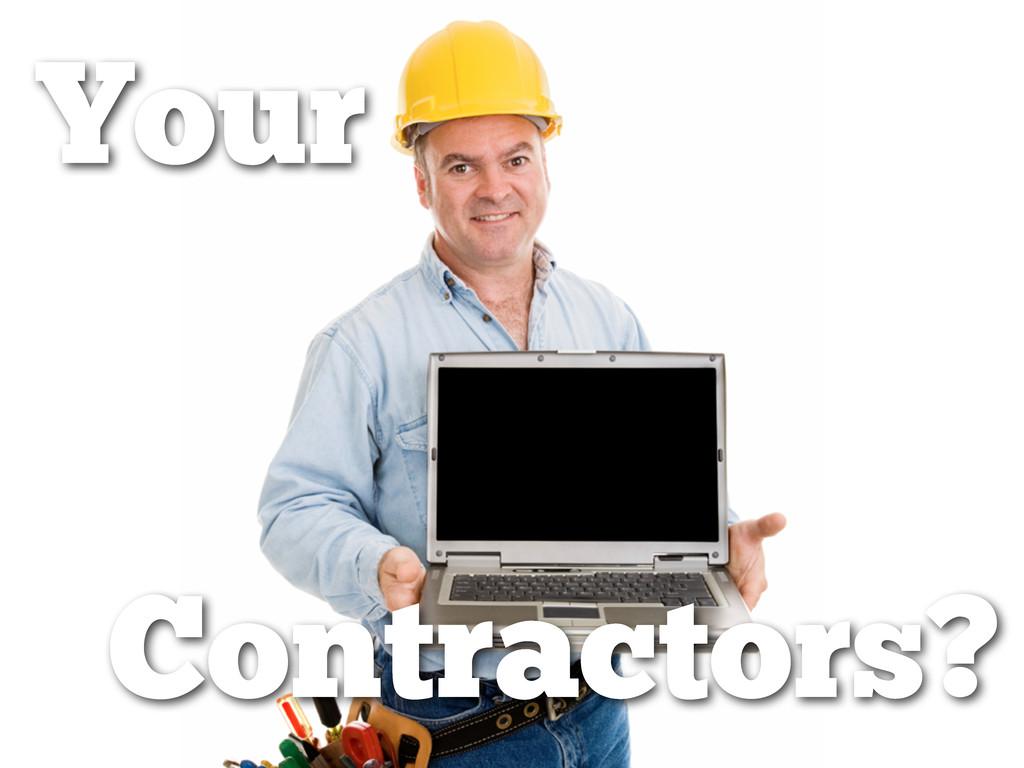 Contractors? Your