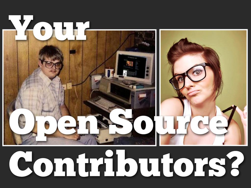 Your Open Source Contributors?