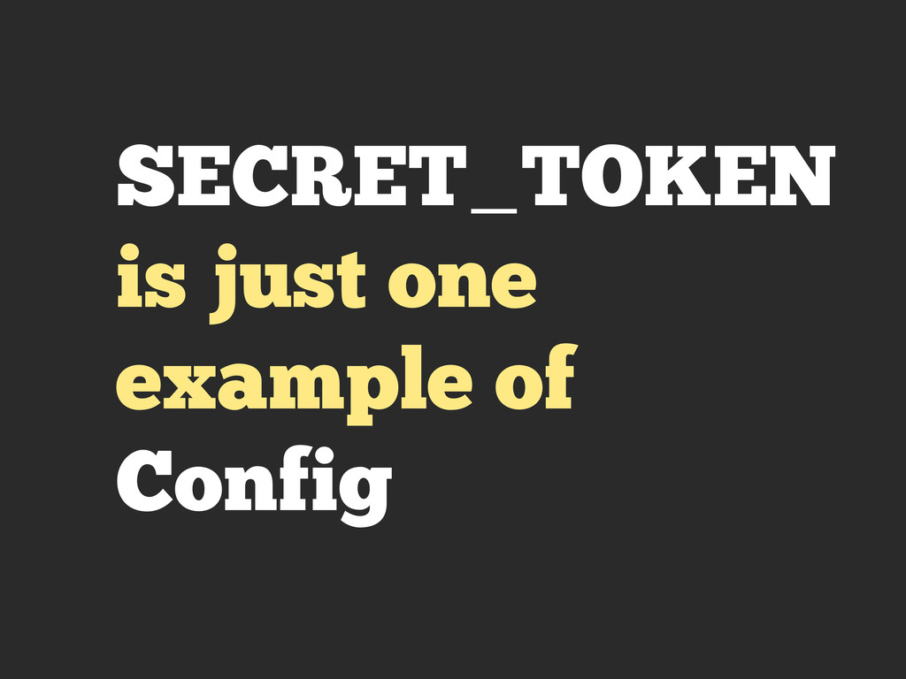 SECRET_TOKEN is just one example of Config