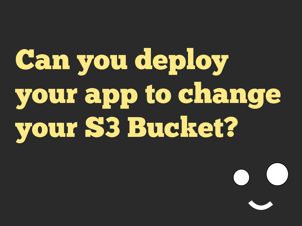 Can you deploy your app to change your S3 Bucke...