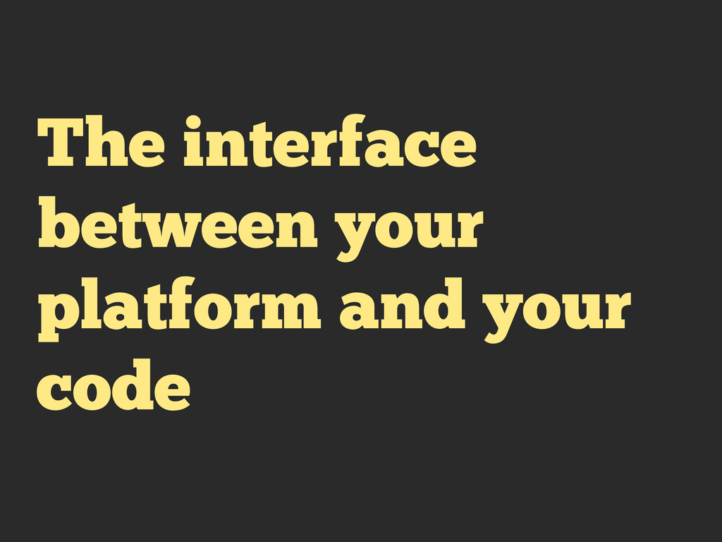 The interface between your platform and your co...