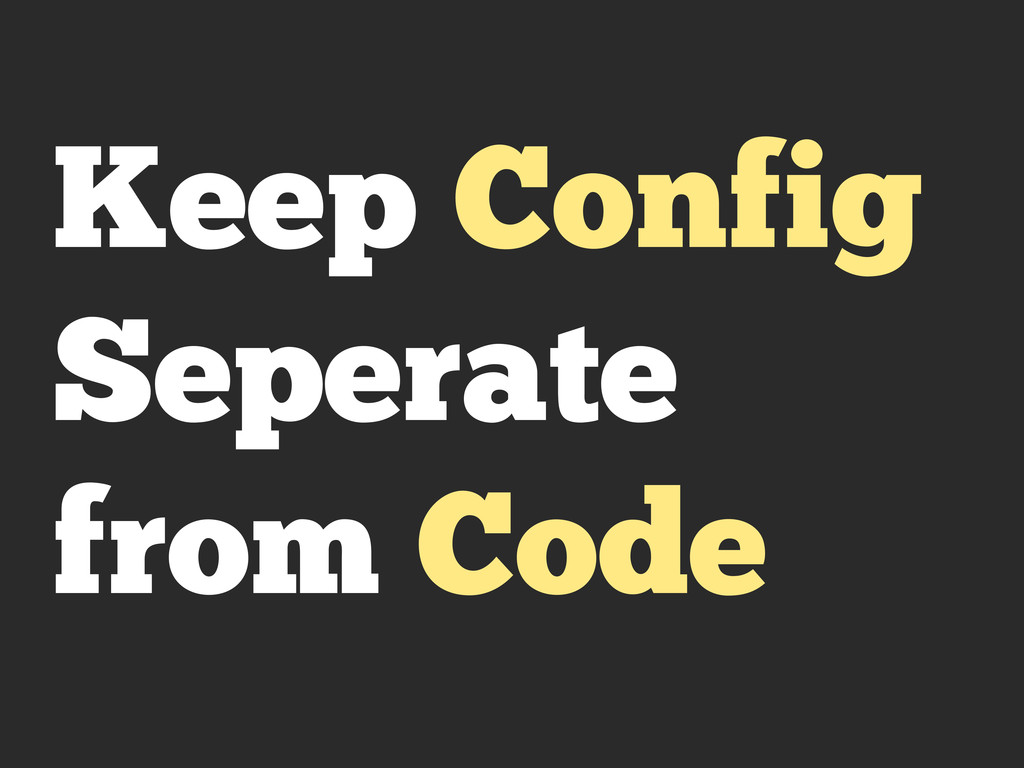 Keep Config Seperate from Code