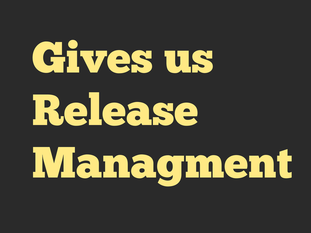 Gives us Release Managment