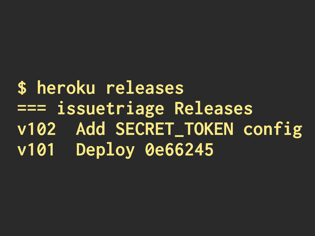 $ heroku releases === issuetriage Releases v102...