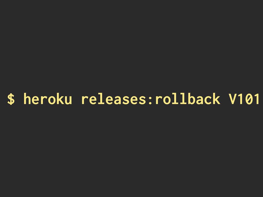 $ heroku releases:rollback V101