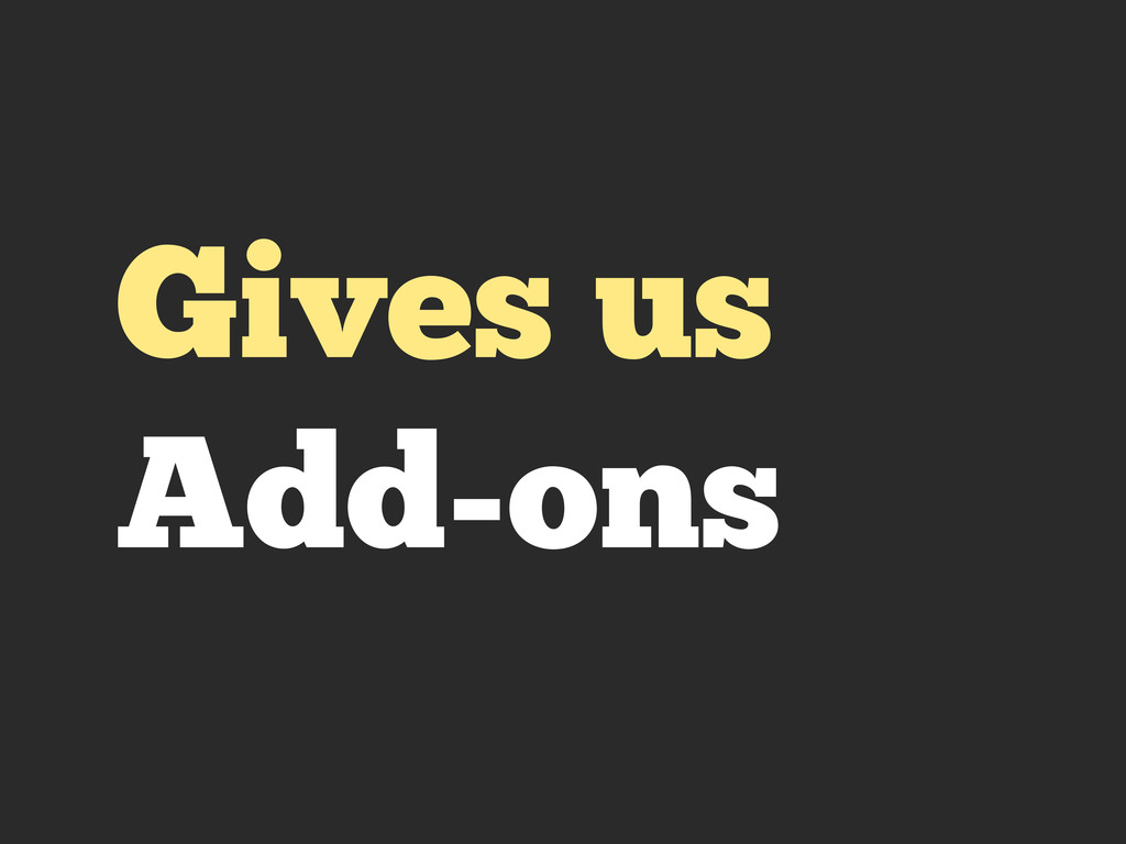 Gives us Add-ons
