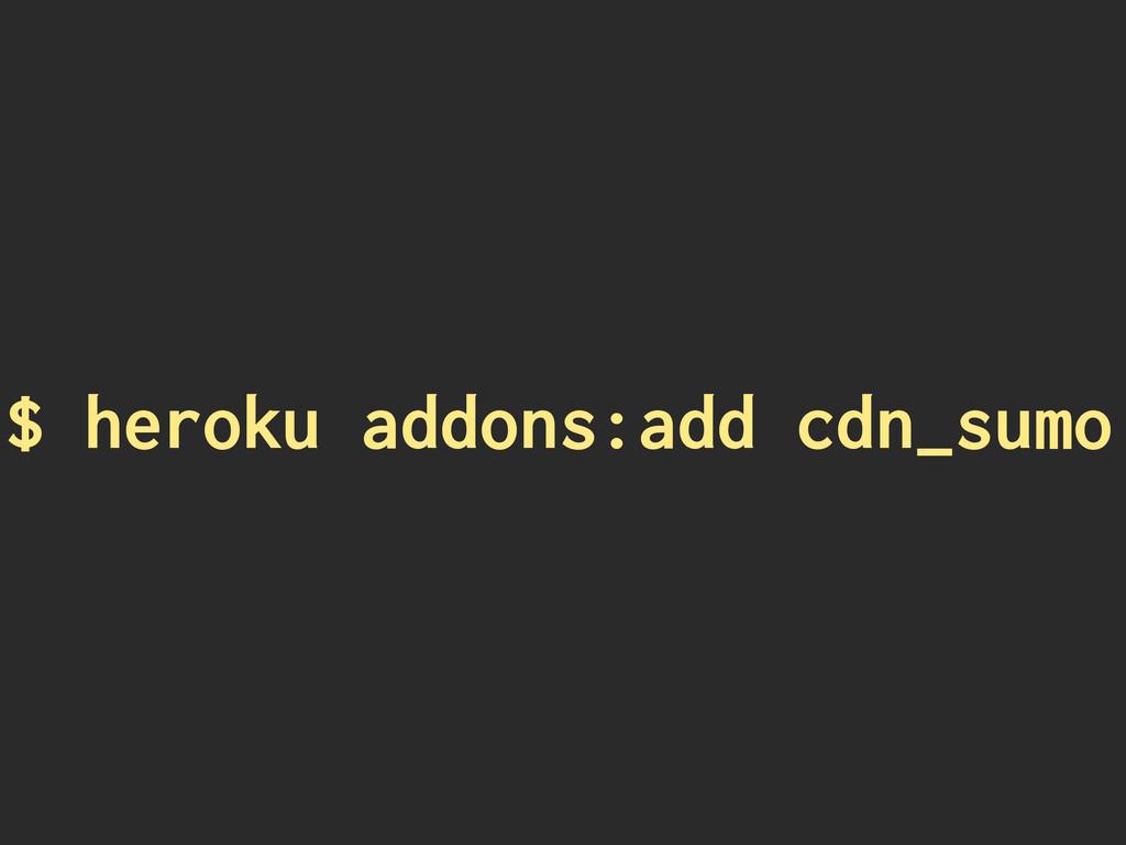 $ heroku addons:add cdn_sumo