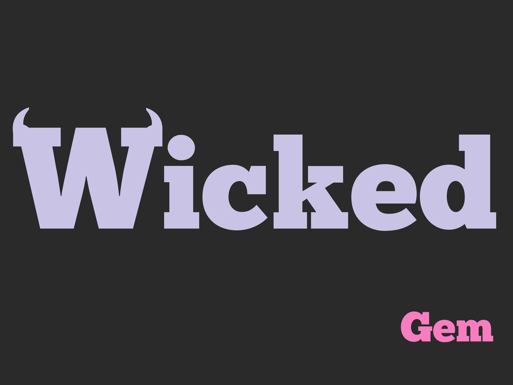 Wicked ' ' Gem