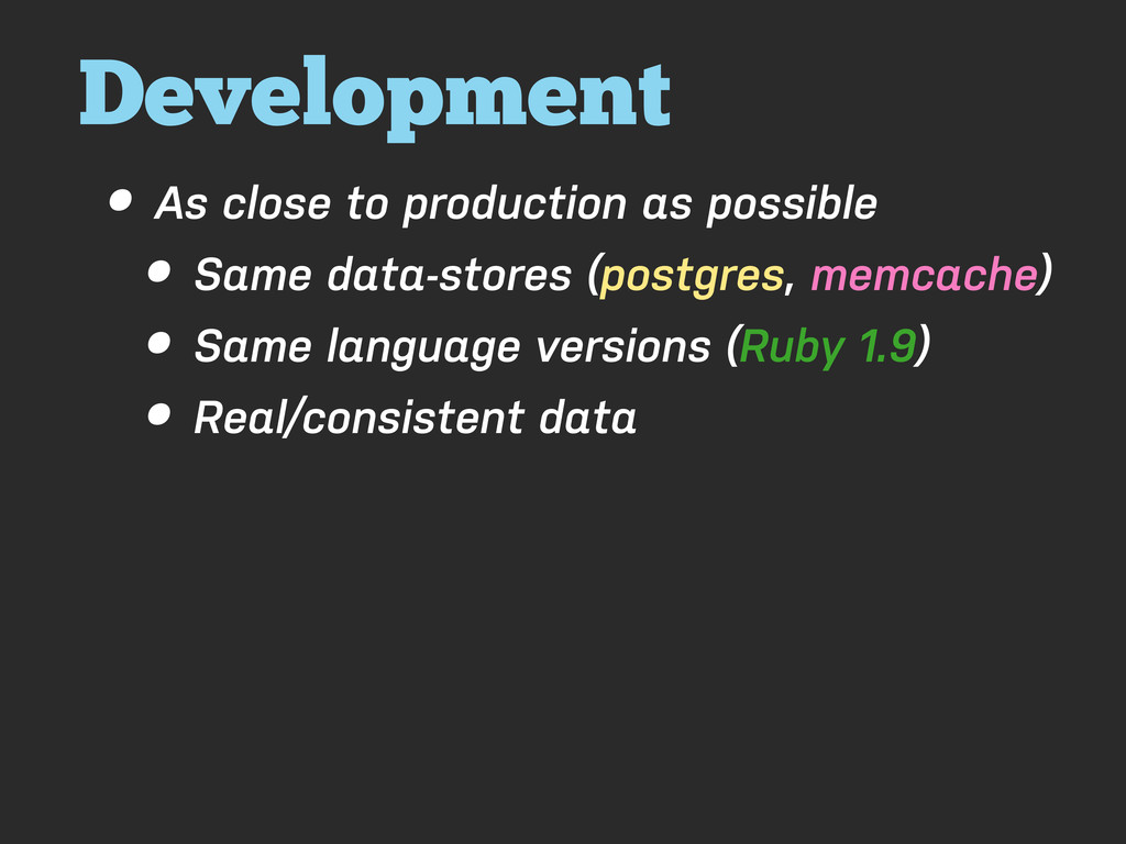 Development • As close to production as possibl...