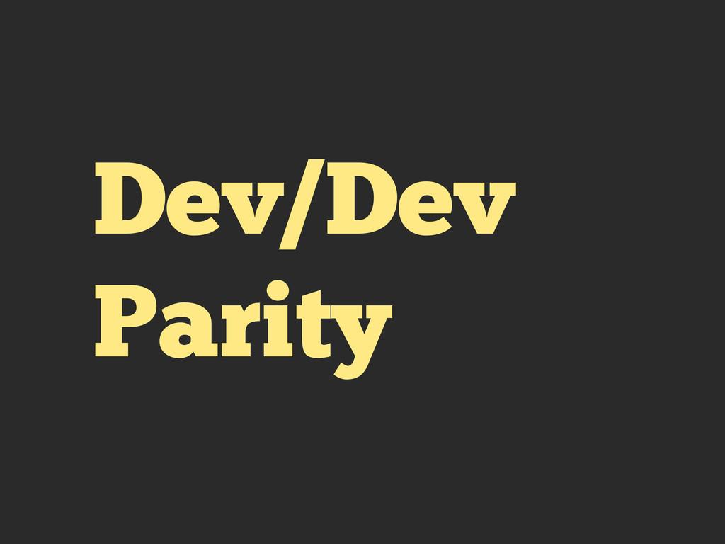 Dev/Dev Parity