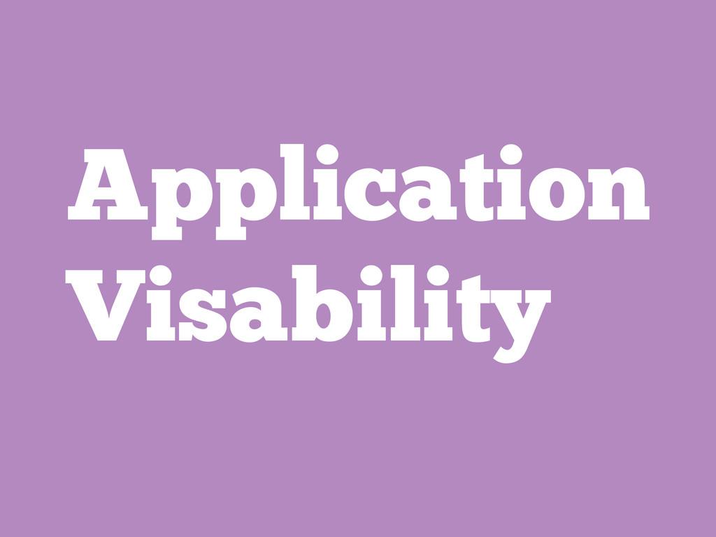Application Visability