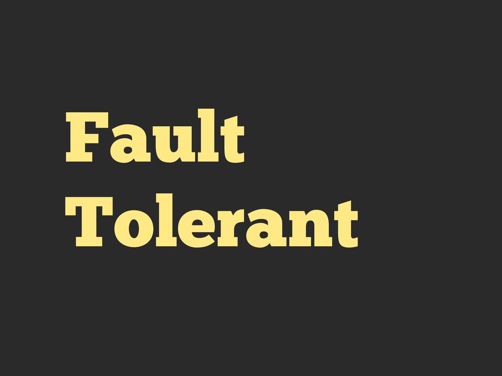 Fault Tolerant