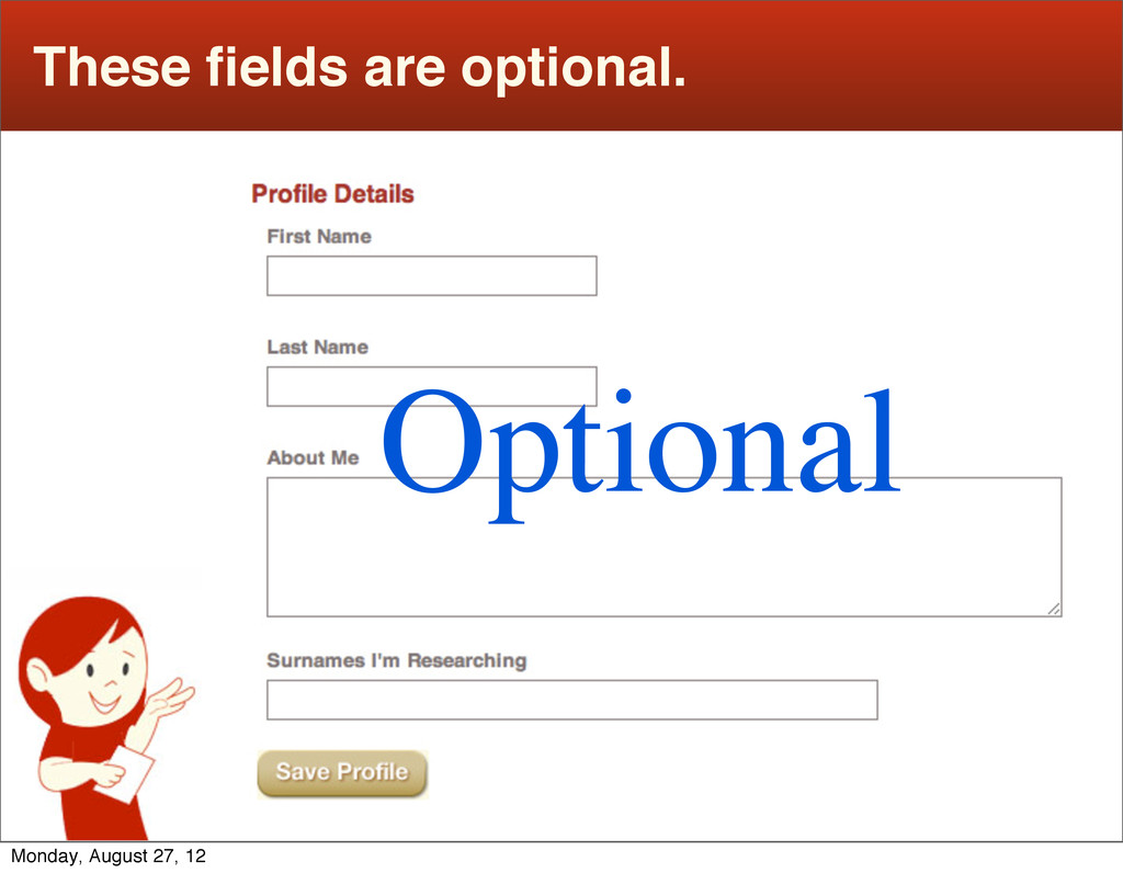 These fields are optional. Optional Monday, Augu...