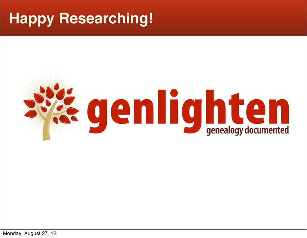 Happy Researching! Monday, August 27, 12