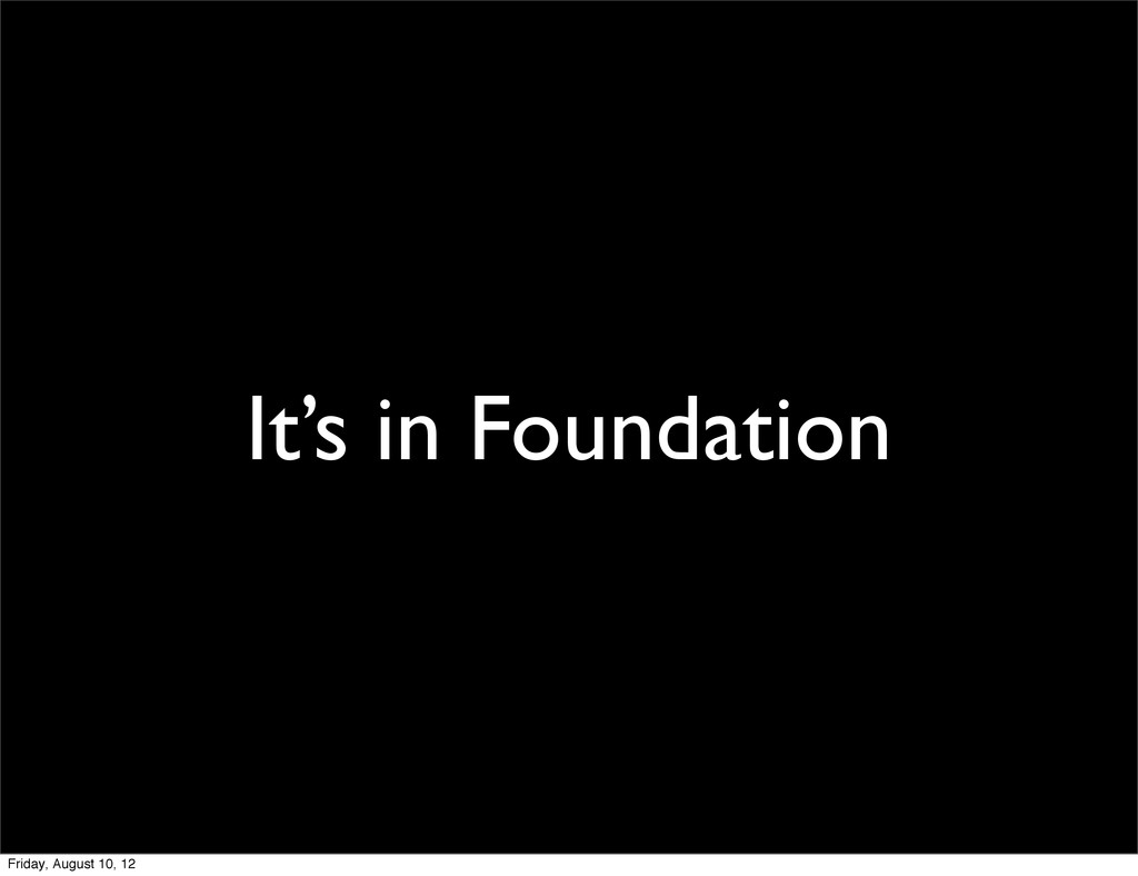 It's in Foundation Friday, August 10, 12