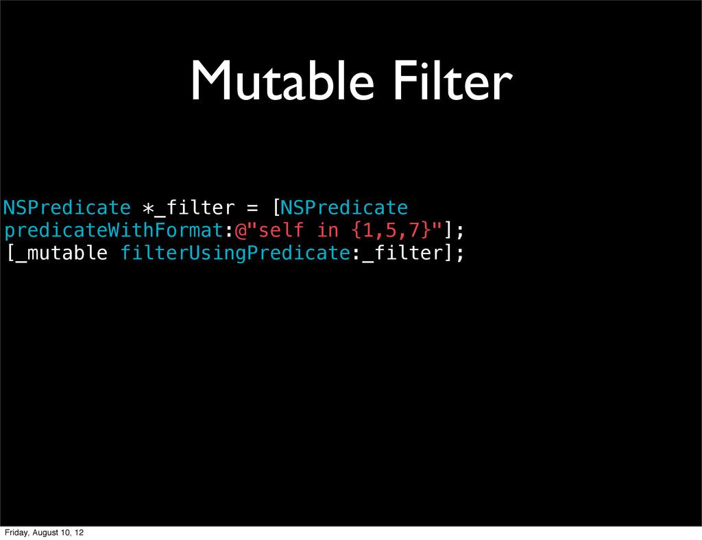 Mutable Filter NSPredicate *_filter = [NSPredic...