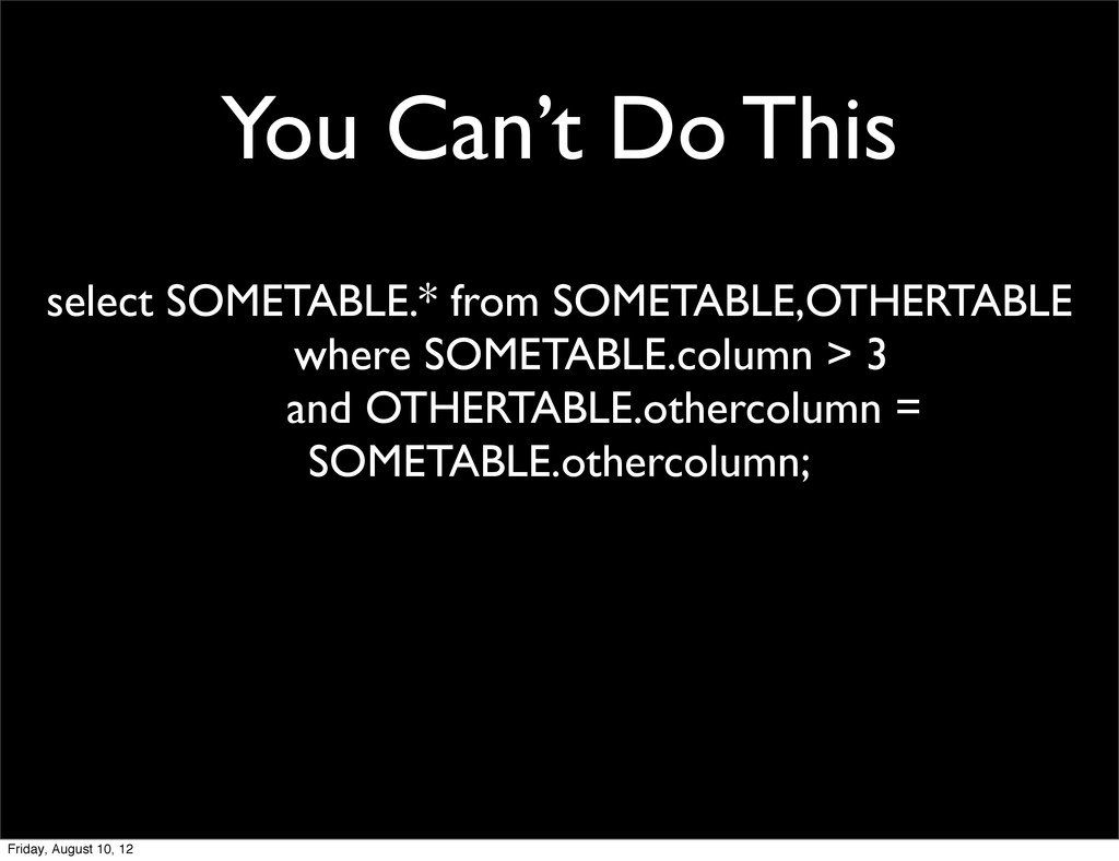 You Can't Do This select SOMETABLE.* from SOMET...