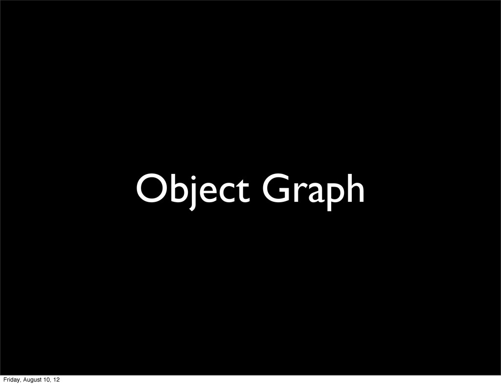 Object Graph Friday, August 10, 12