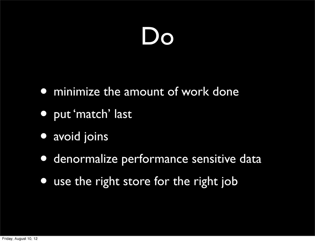 Do • minimize the amount of work done • put 'ma...