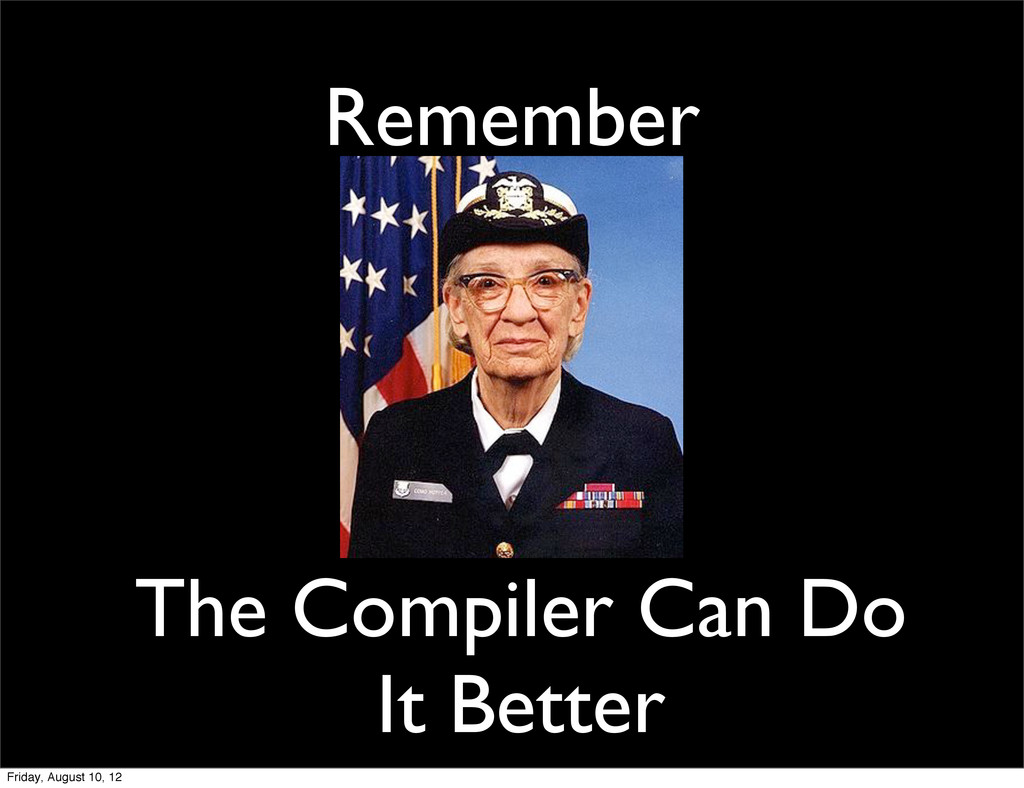 Remember The Compiler Can Do It Better Friday, ...