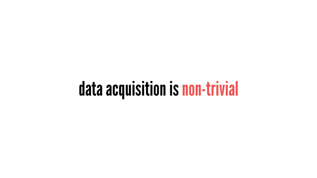data acquisition is non-trivial