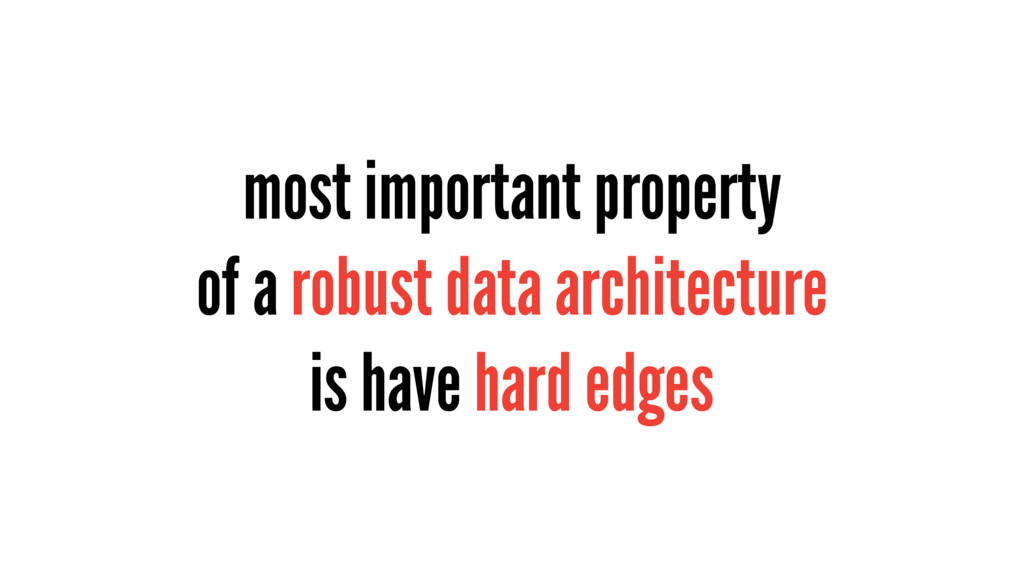 most important property of a robust data archit...