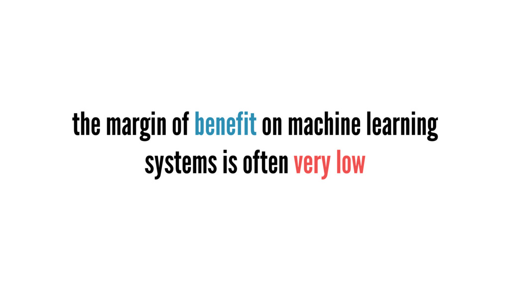 the margin of benefit on machine learning syste...