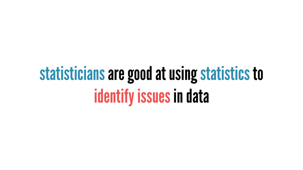 statisticians are good at using statistics to i...