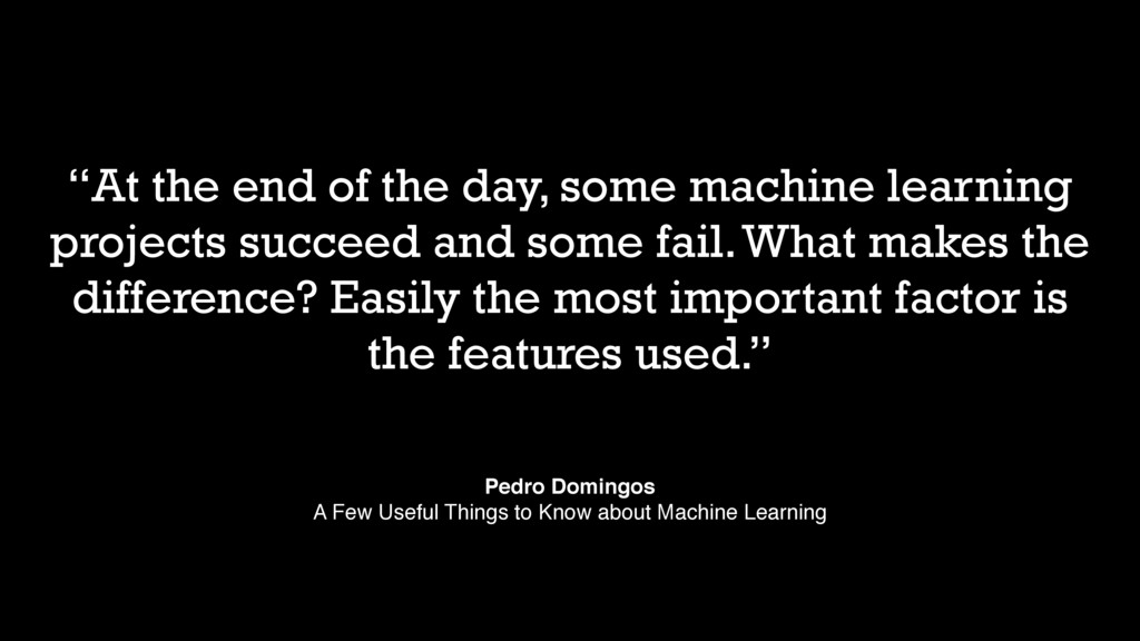 """""""At the end of the day, some machine learning p..."""