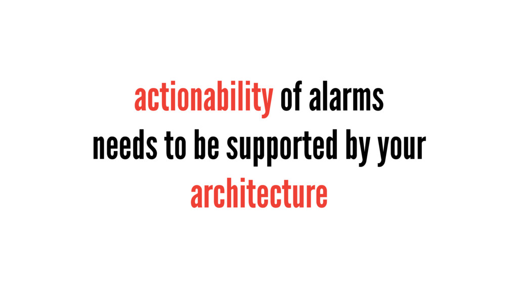 actionability of alarms needs to be supported b...