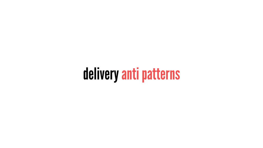 delivery anti patterns