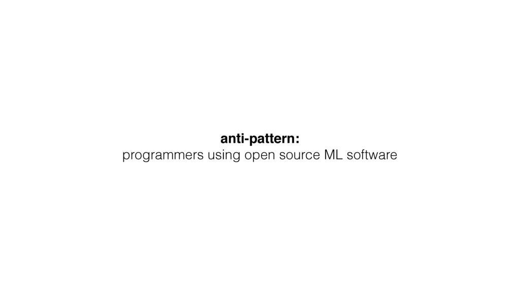 anti-pattern: programmers using open source ML ...