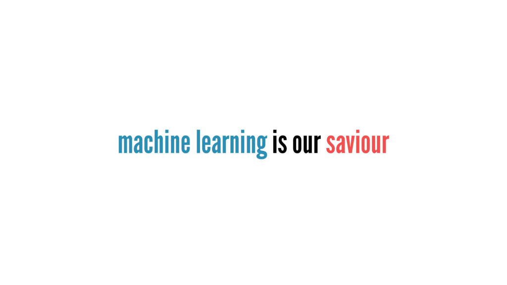 machine learning is our saviour