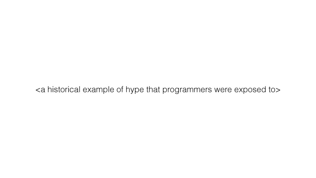 <a historical example of hype that programmers ...