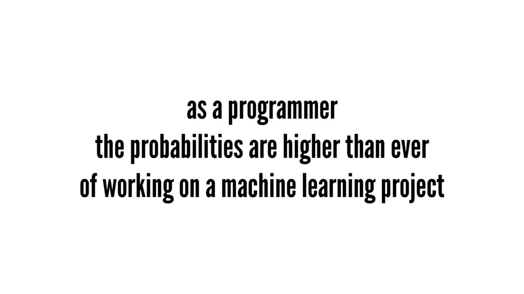 as a programmer the probabilities are higher th...