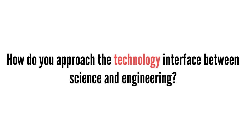 How do you approach the technology interface be...