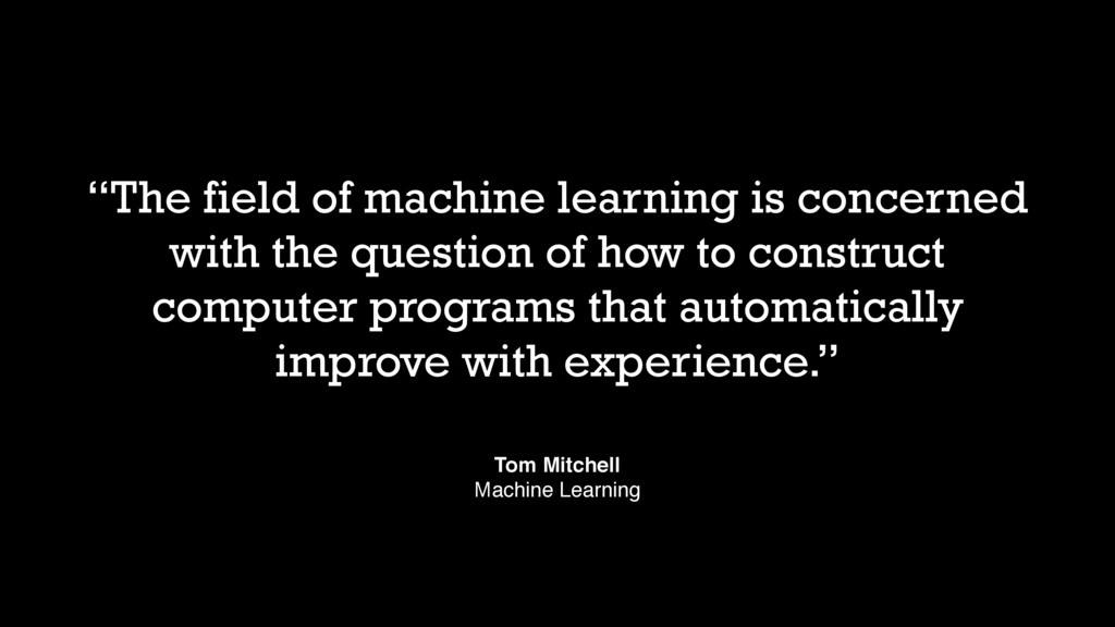 """""""The field of machine learning is concerned wit..."""