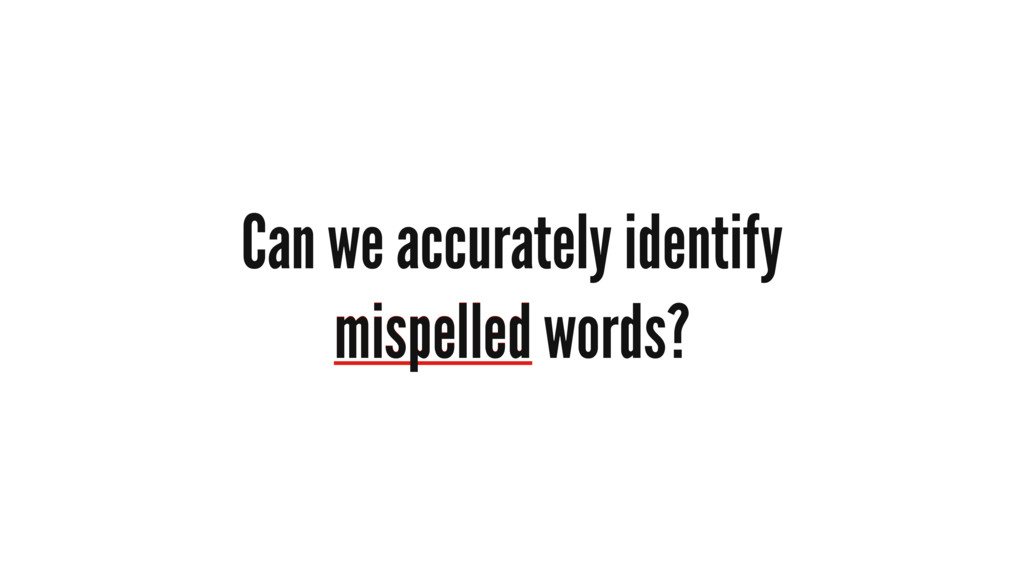 mispelled Can we accurately identify mispelled ...