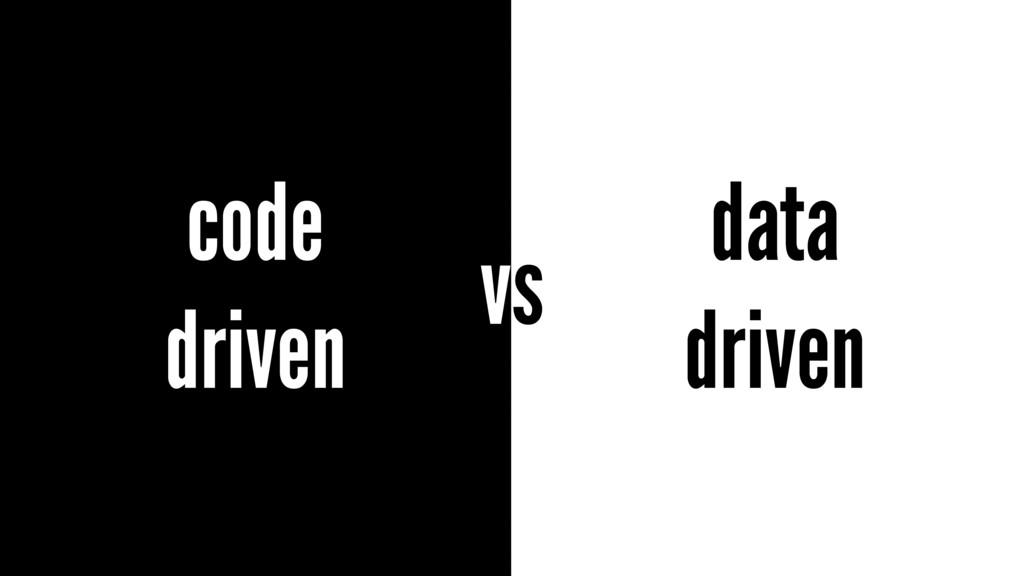 data driven code driven vs