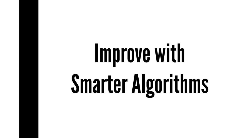 Improve with Smarter Algorithms