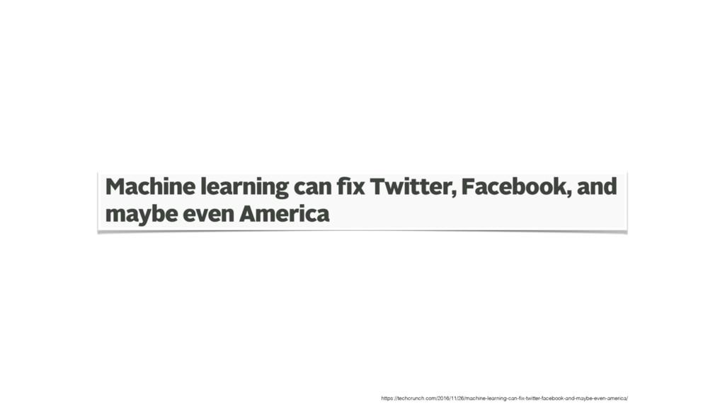 https://techcrunch.com/2016/11/26/machine-learn...