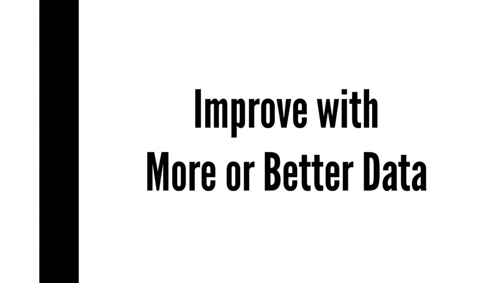 Improve with More or Better Data
