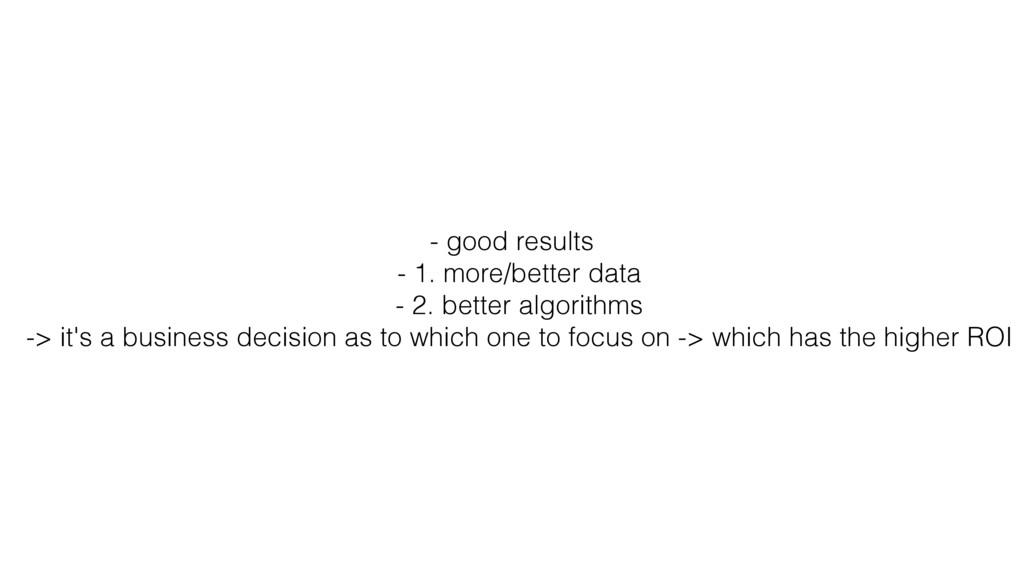 - good results - 1. more/better data - 2. bette...