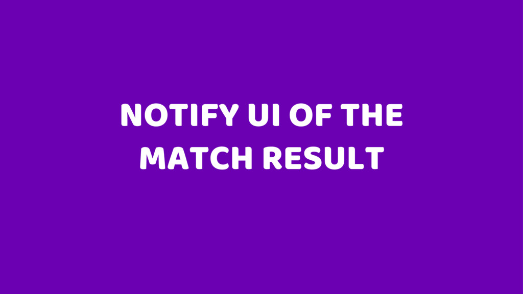 NOTIFY UI OF THE MATCH RESULT