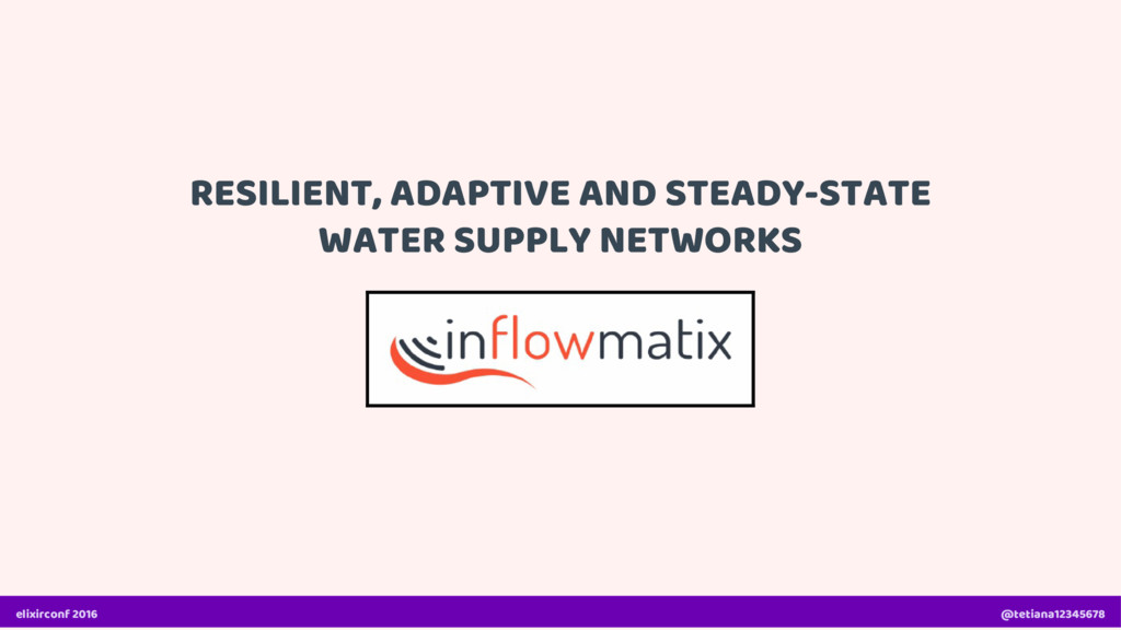 RESILIENT, ADAPTIVE AND STEADY-STATE WATER SUPP...
