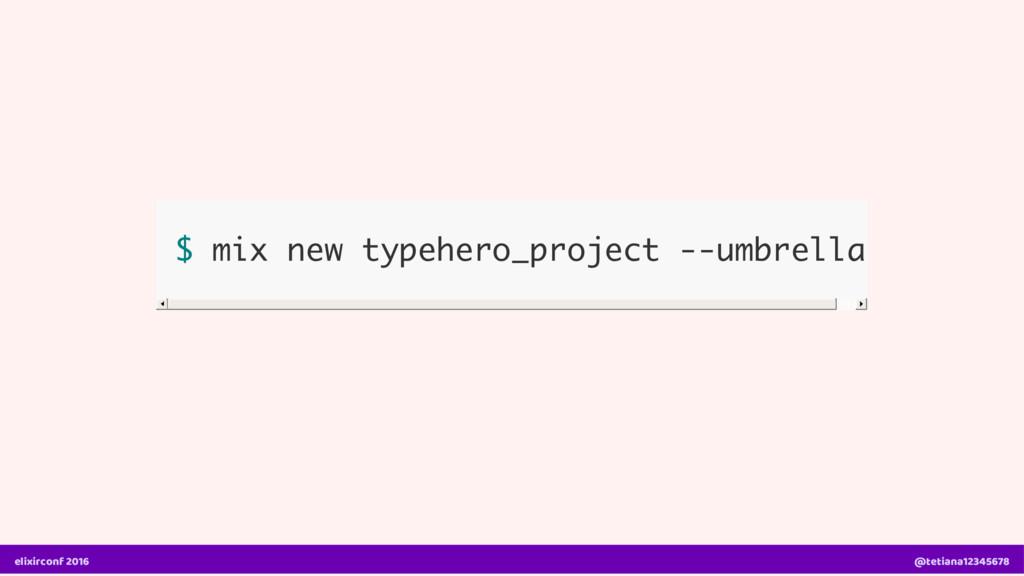 $ mix new typehero_project --umbrella elixircon...