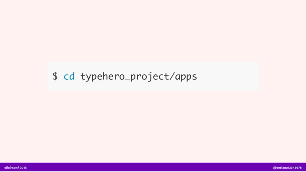 $ cd typehero_project/apps elixirconf 2016 @tet...