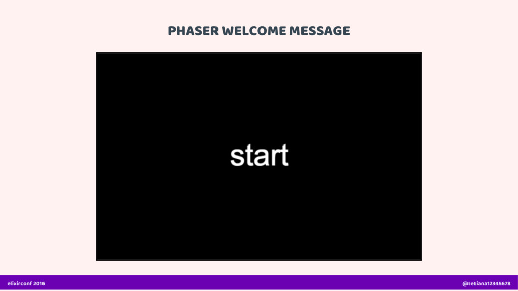 PHASER WELCOME MESSAGE elixirconf 2016 @tetiana...